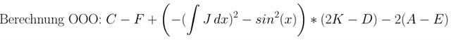 \normalsize \text{Berechnung OOO: } C-F+ \left\( -(\int J\,dx)^2 - sin^2(x) \right\) *(2K -D) - 2(A-E)