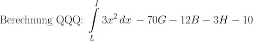 \normalsize \text{Berechnung QQQ: } \int \limits_{L}^{I} 3x^2 \,dx\, -70G -12B -3H -10